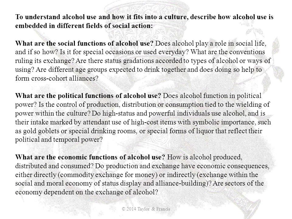 To understand alcohol use and how it fits into a culture, describe how alcohol use is embedded in different fields of social action:
