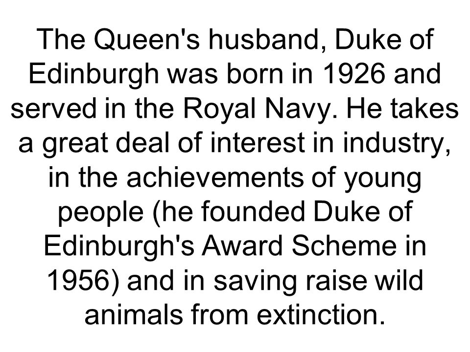 The Queen s husband, Duke of Edinburgh was born in 1926 and served in the Royal Navy.