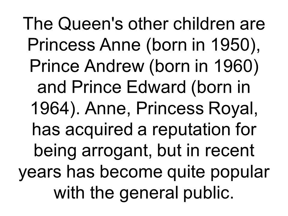 The Queen s other children are Princess Anne (born in 1950), Prince Andrew (born in 1960) and Prince Edward (born in 1964).