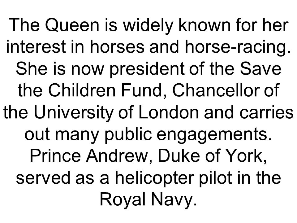 The Queen is widely known for her interest in horses and horse-racing