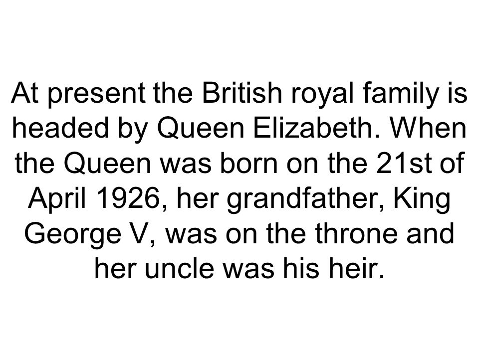 At present the British royal family is headed by Queen Elizabeth