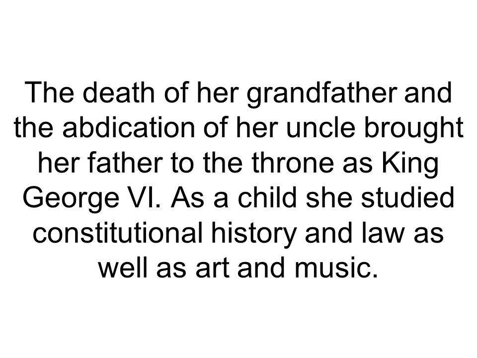 The death of her grandfather and the abdication of her uncle brought her father to the throne as King George VI.