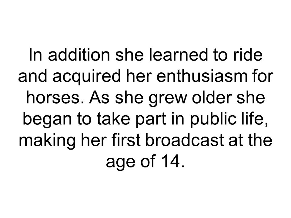 In addition she learned to ride and acquired her enthusiasm for horses