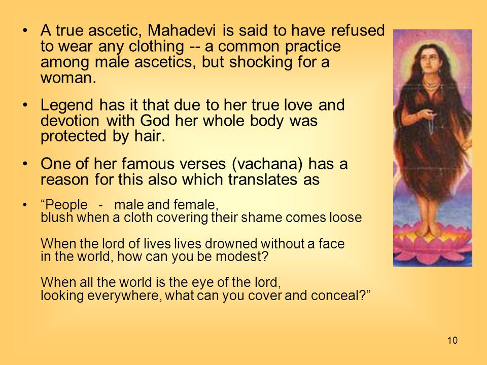 A true ascetic, Mahadevi is said to have refused to wear any clothing -- a common practice among male ascetics, but shocking for a woman.