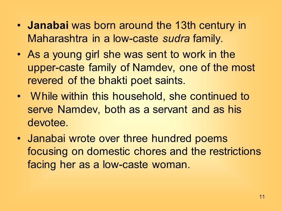 Janabai was born around the 13th century in Maharashtra in a low-caste sudra family.