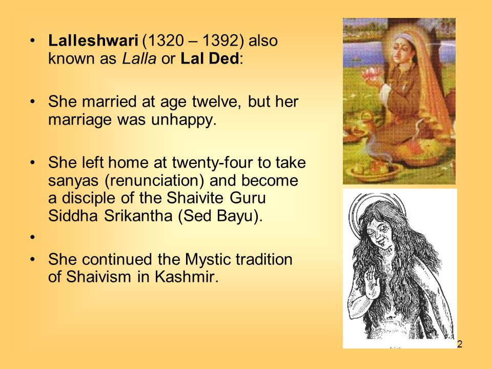 Lalleshwari (1320 – 1392) also known as Lalla or Lal Ded: