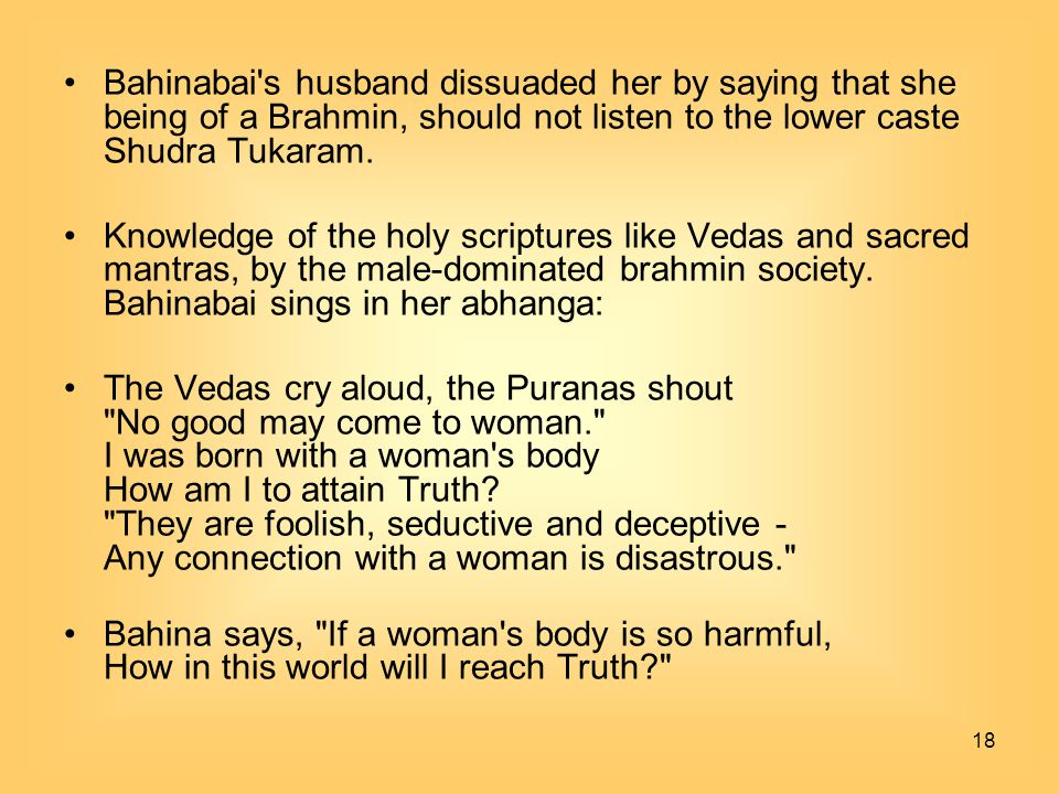 Bahinabai s husband dissuaded her by saying that she being of a Brahmin, should not listen to the lower caste Shudra Tukaram.