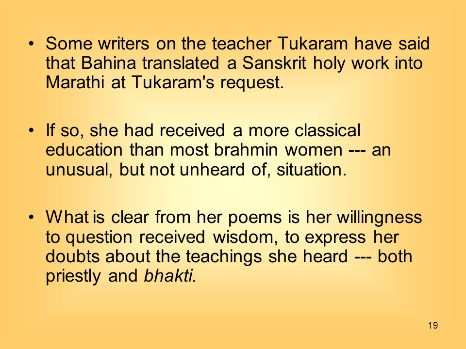 Some writers on the teacher Tukaram have said that Bahina translated a Sanskrit holy work into Marathi at Tukaram s request.