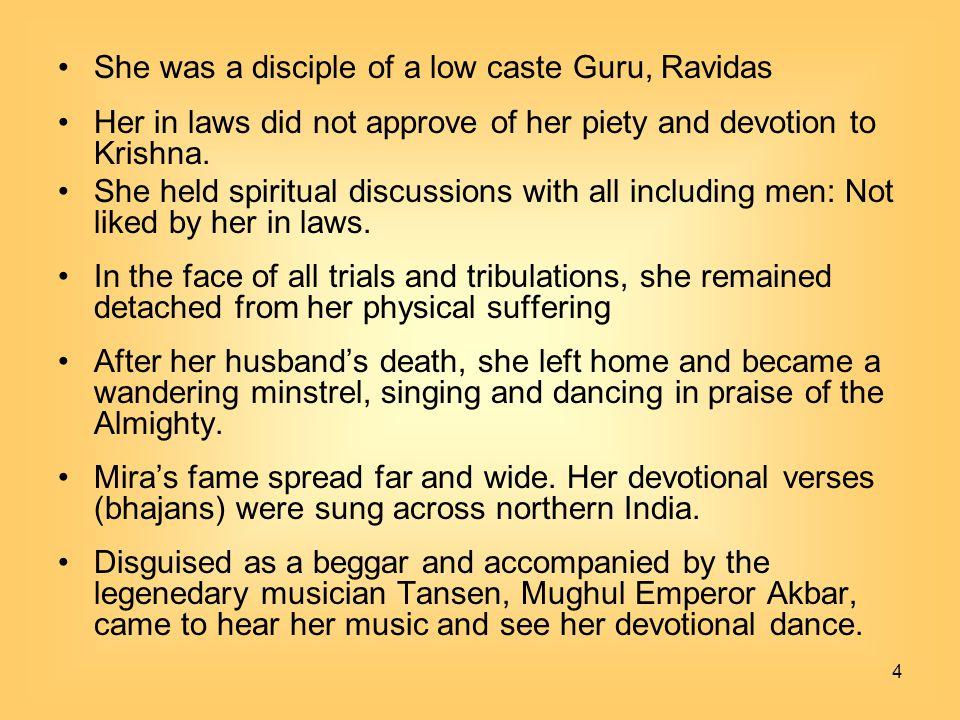 She was a disciple of a low caste Guru, Ravidas