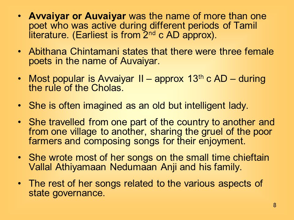 Avvaiyar or Auvaiyar was the name of more than one poet who was active during different periods of Tamil literature. (Earliest is from 2nd c AD approx).