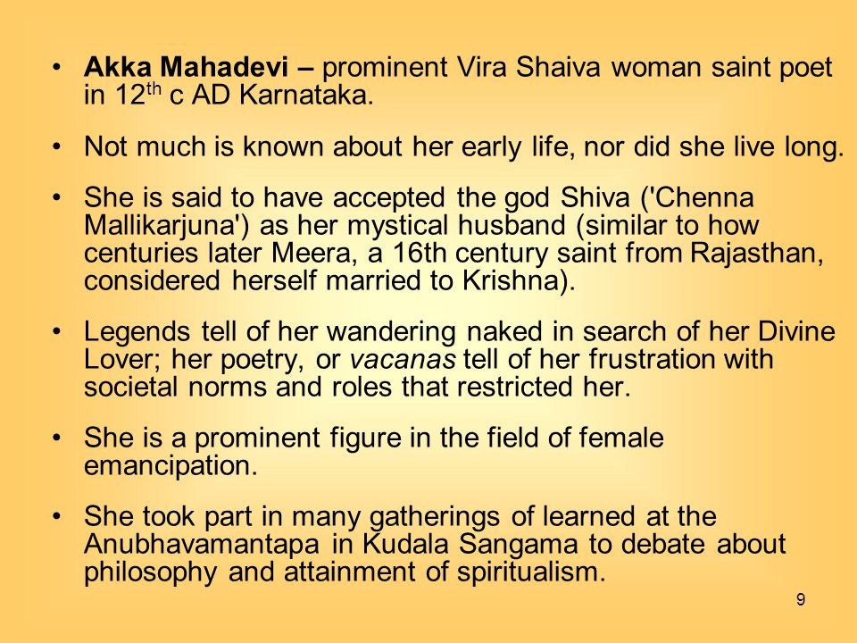Akka Mahadevi – prominent Vira Shaiva woman saint poet in 12th c AD Karnataka.