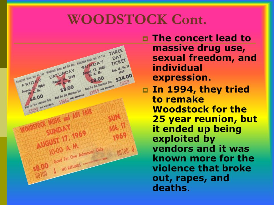 WOODSTOCK Cont. The concert lead to massive drug use, sexual freedom, and individual expression.