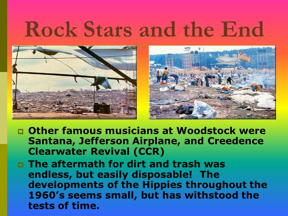 Rock Stars and the End Other famous musicians at Woodstock were Santana, Jefferson Airplane, and Creedence Clearwater Revival (CCR)