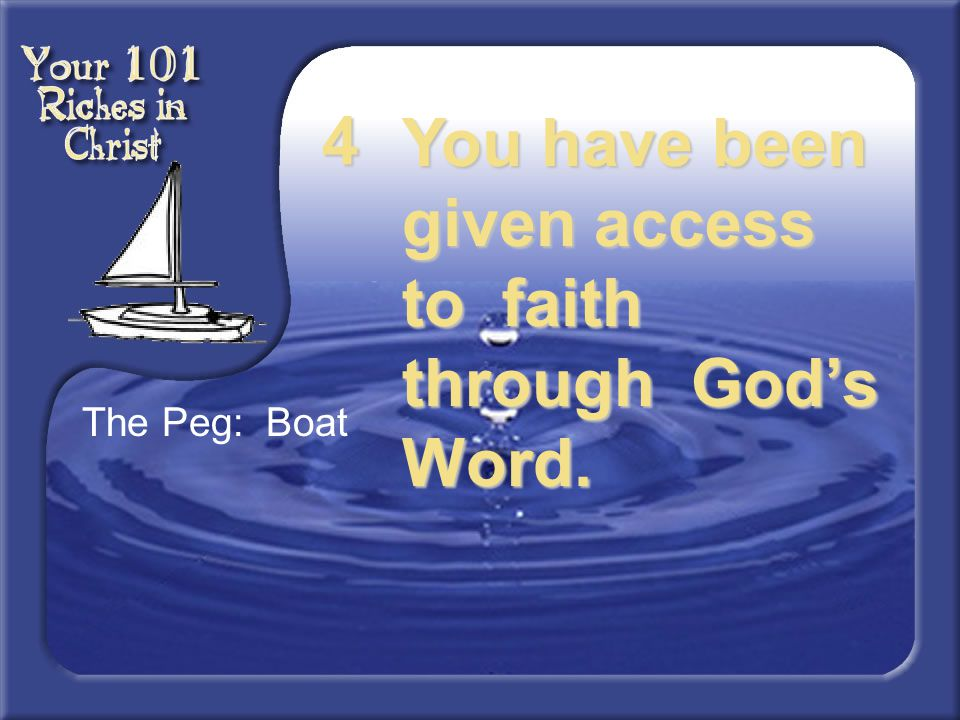 You have been given access to faith through God's Word.