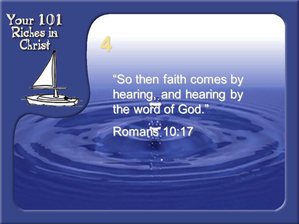 4 So then faith comes by hearing, and hearing by the word of God.