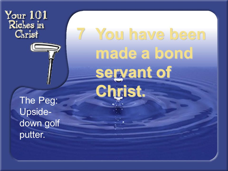 You have been made a bond servant of Christ.