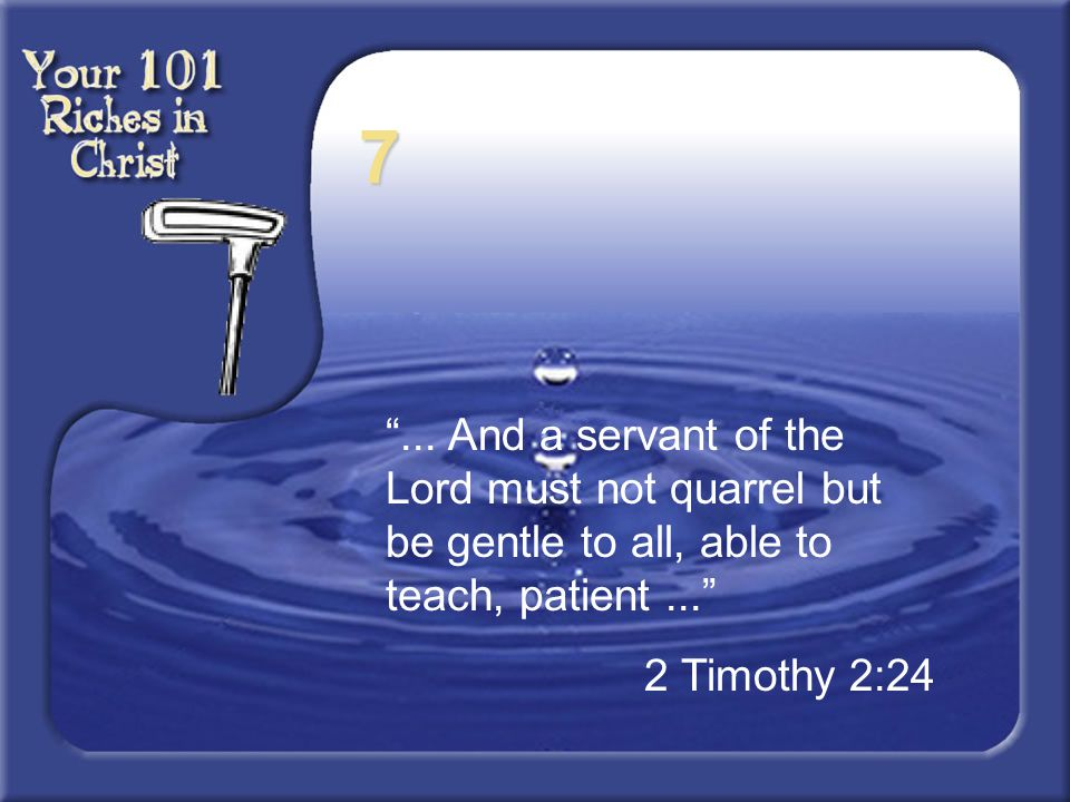7 ... And a servant of the Lord must not quarrel but be gentle to all, able to teach, patient ...