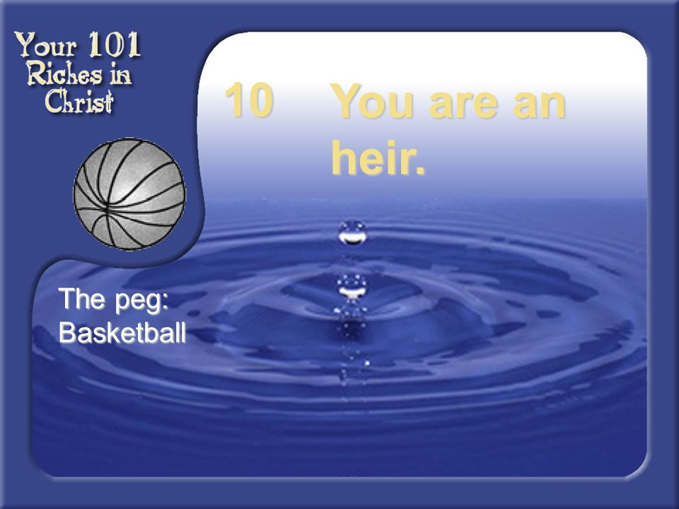 10 You are an heir. The peg: Basketball