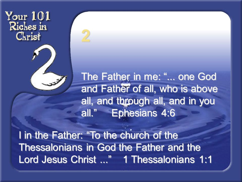 2 The Father in me: ... one God and Father of all, who is above all, and through all, and in you all. Ephesians 4:6.
