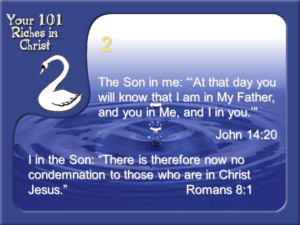 2 The Son in me: 'At that day you will know that I am in My Father, and you in Me, and I in you.'
