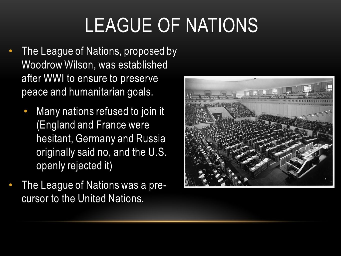 League of Nations The League of Nations, proposed by Woodrow Wilson, was established after WWI to ensure to preserve peace and humanitarian goals.