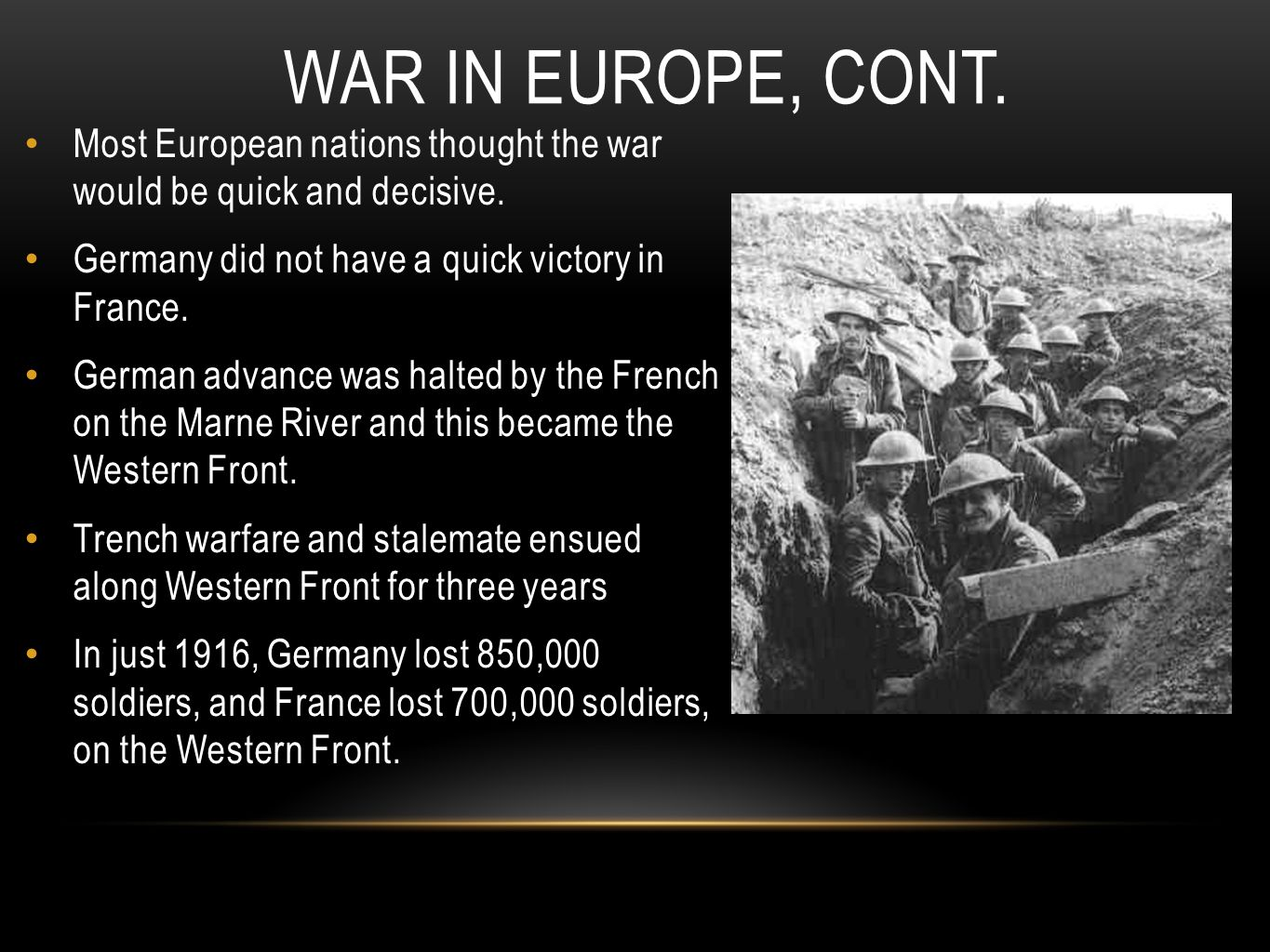 War in Europe, cont. Most European nations thought the war would be quick and decisive. Germany did not have a quick victory in France.