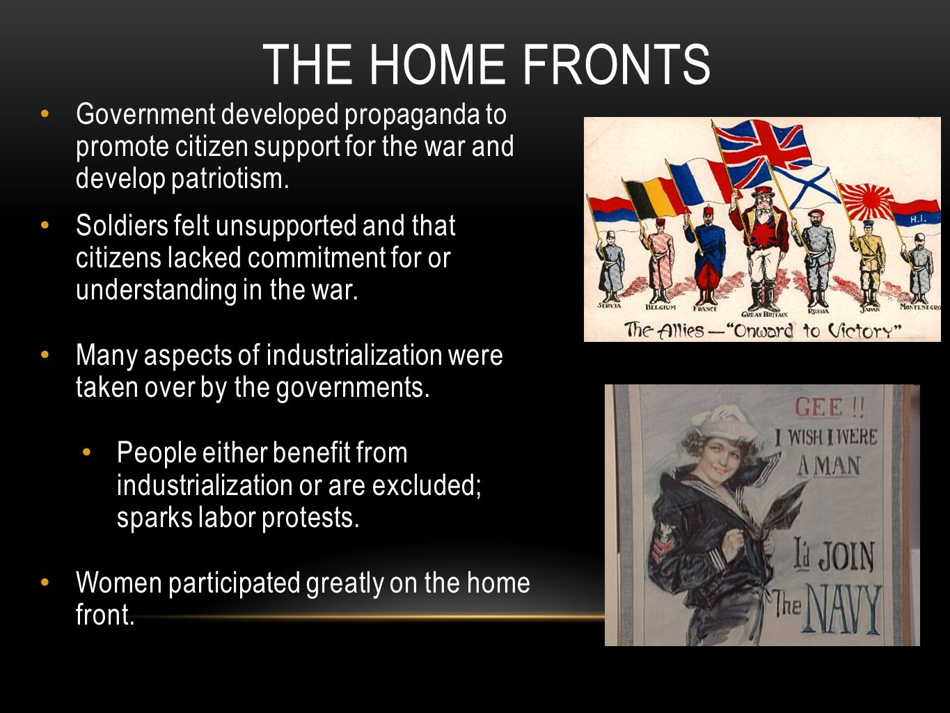 The Home Fronts Government developed propaganda to promote citizen support for the war and develop patriotism.