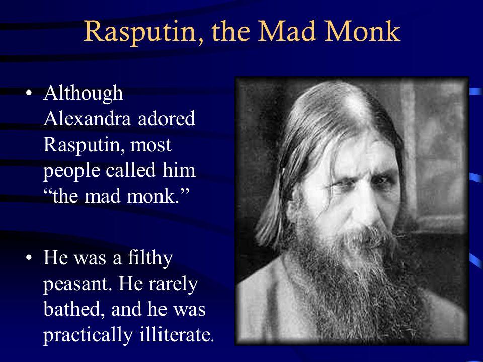 Rasputin, the Mad Monk Although Alexandra adored Rasputin, most people called him the mad monk.