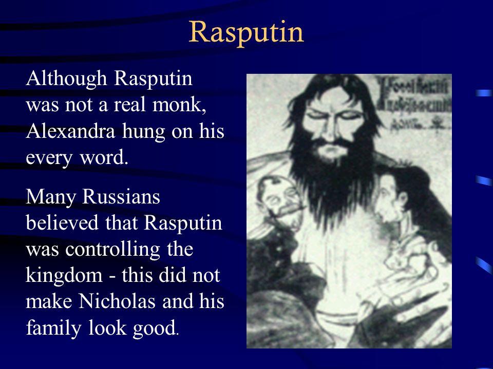 Rasputin Although Rasputin was not a real monk, Alexandra hung on his every word.
