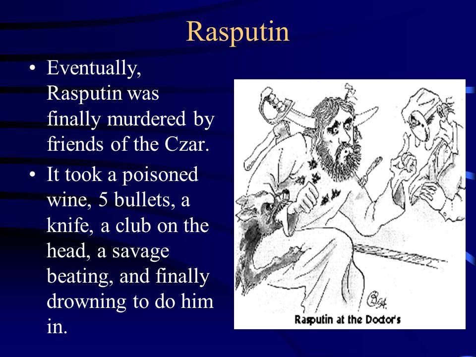 Rasputin Eventually, Rasputin was finally murdered by friends of the Czar.