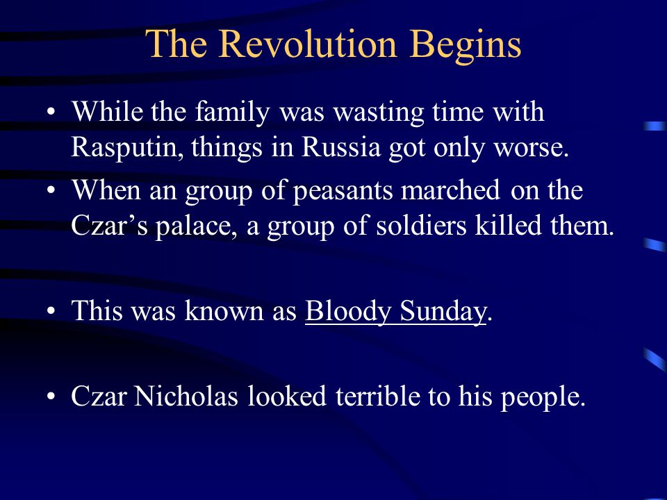 The Revolution Begins While the family was wasting time with Rasputin, things in Russia got only worse.