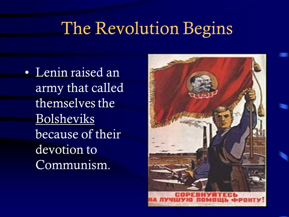 The Revolution Begins Lenin raised an army that called themselves the Bolsheviks because of their devotion to Communism.