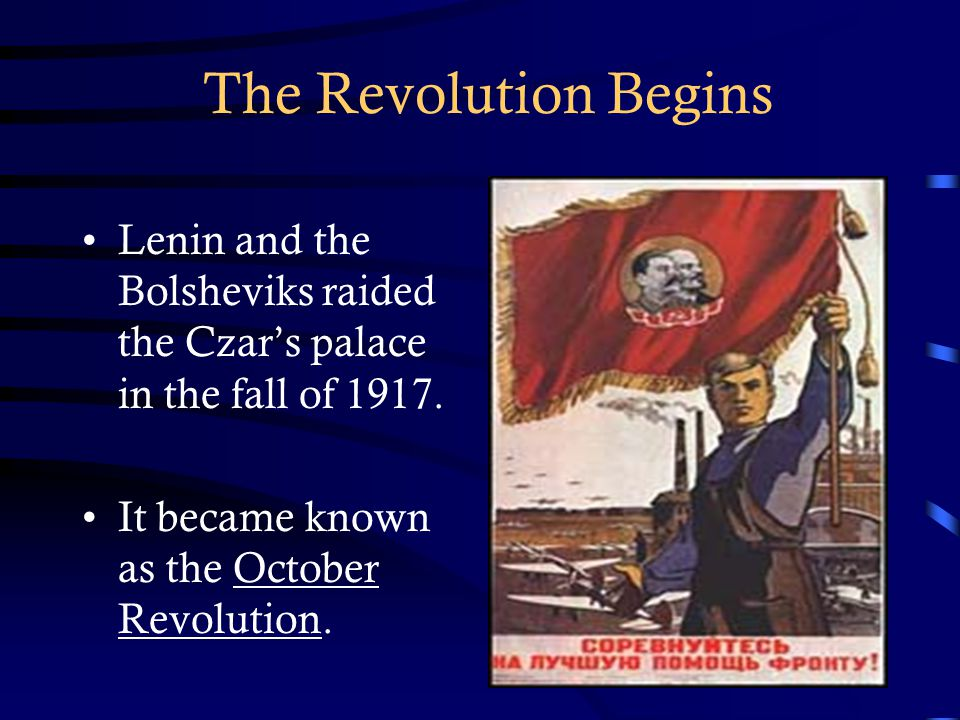 The Revolution Begins Lenin and the Bolsheviks raided the Czar's palace in the fall of 1917.
