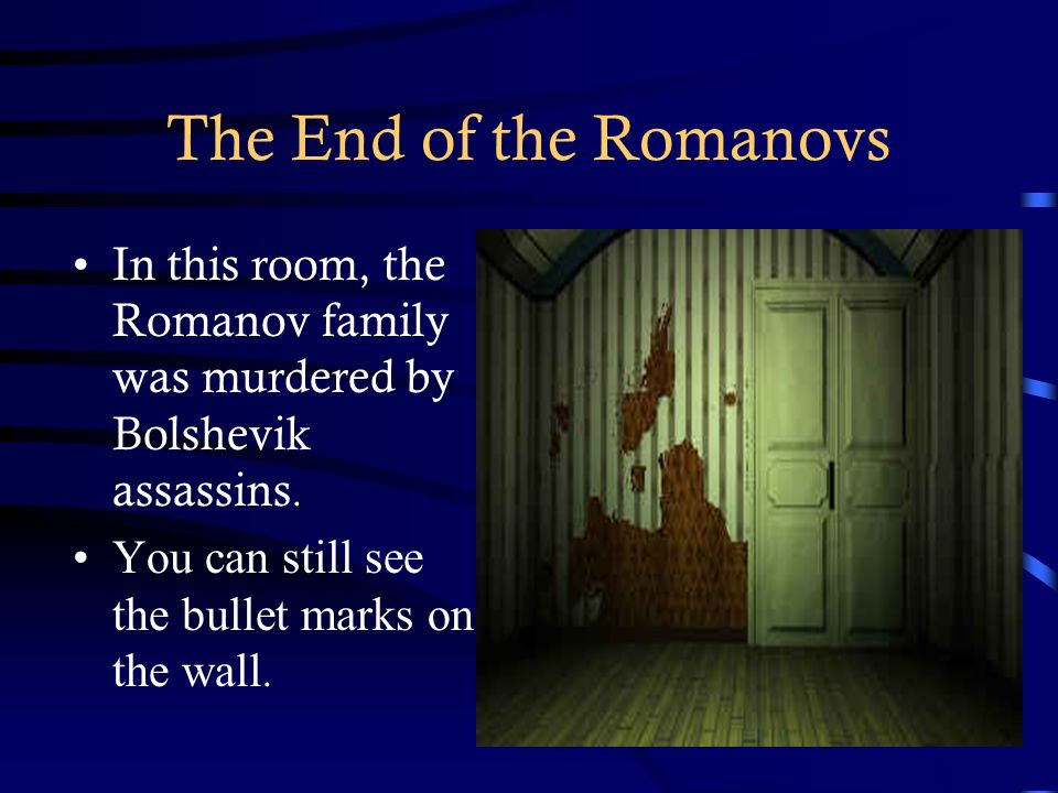 The End of the Romanovs In this room, the Romanov family was murdered by Bolshevik assassins.
