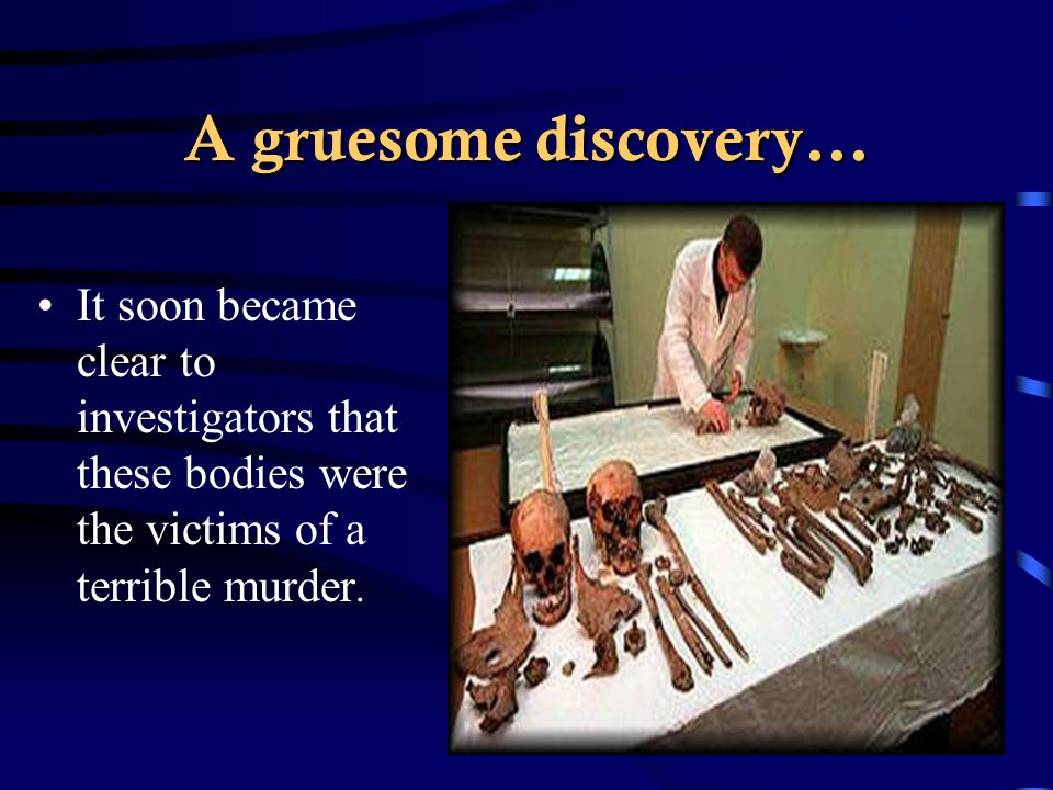 A gruesome discovery...