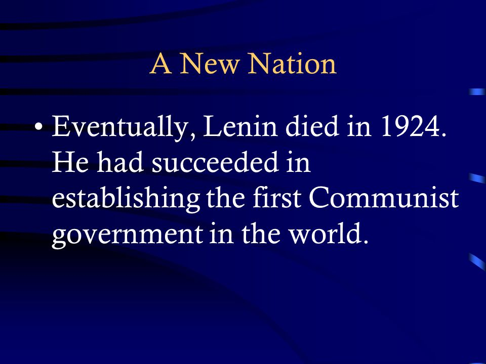 A New Nation Eventually, Lenin died in 1924.
