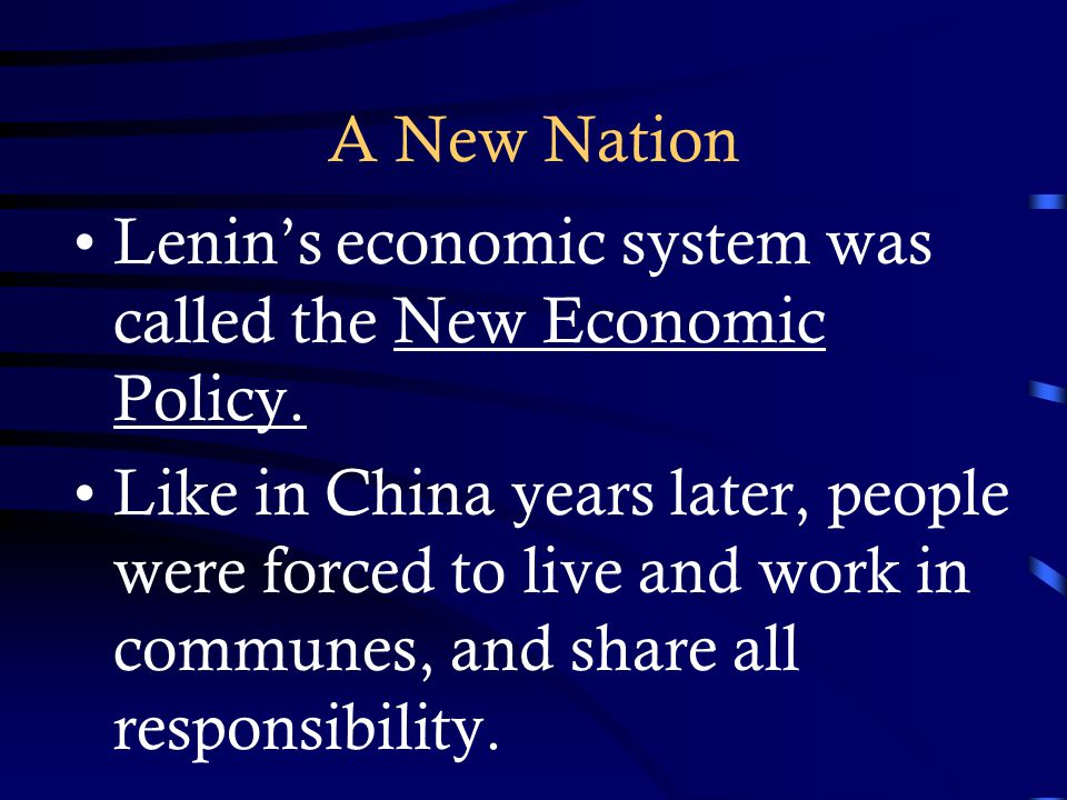 A New Nation Lenin's economic system was called the New Economic Policy.
