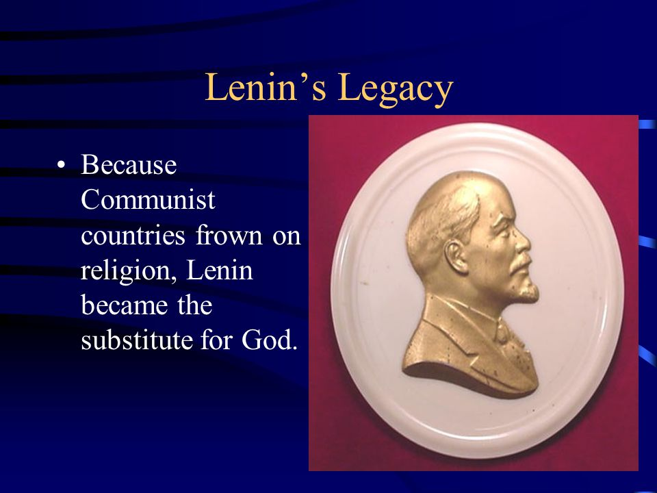 Lenin's Legacy Because Communist countries frown on religion, Lenin became the substitute for God.