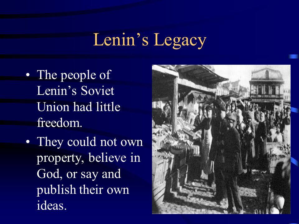 Lenin's Legacy The people of Lenin's Soviet Union had little freedom.