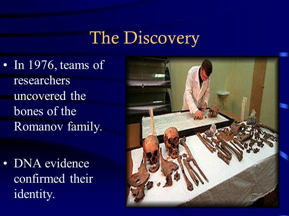 The Discovery In 1976, teams of researchers uncovered the bones of the Romanov family.