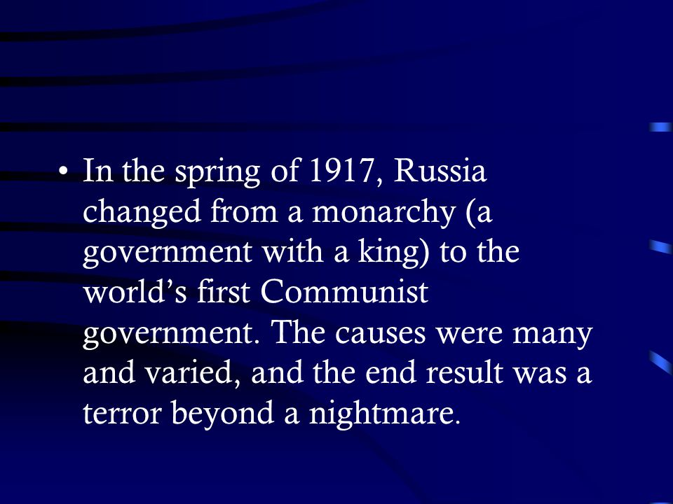 In the spring of 1917, Russia changed from a monarchy (a government with a king) to the world's first Communist government.