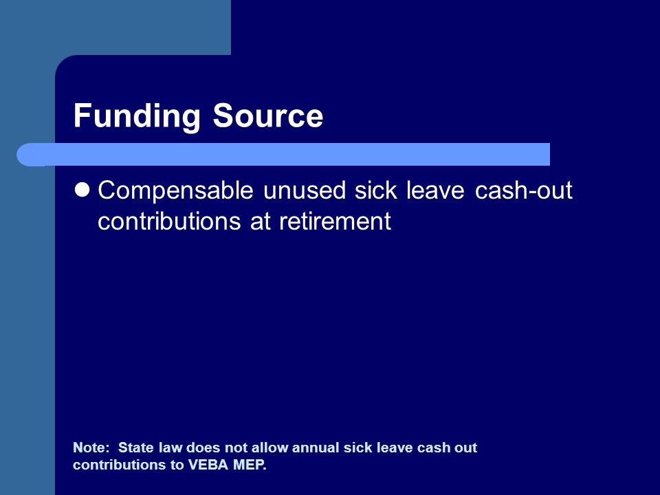 Funding Source Compensable unused sick leave cash-out contributions at retirement.