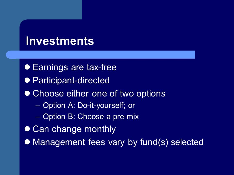Investments Earnings are tax-free Participant-directed