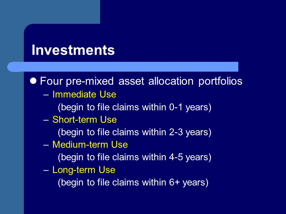 Investments Four pre-mixed asset allocation portfolios Immediate Use