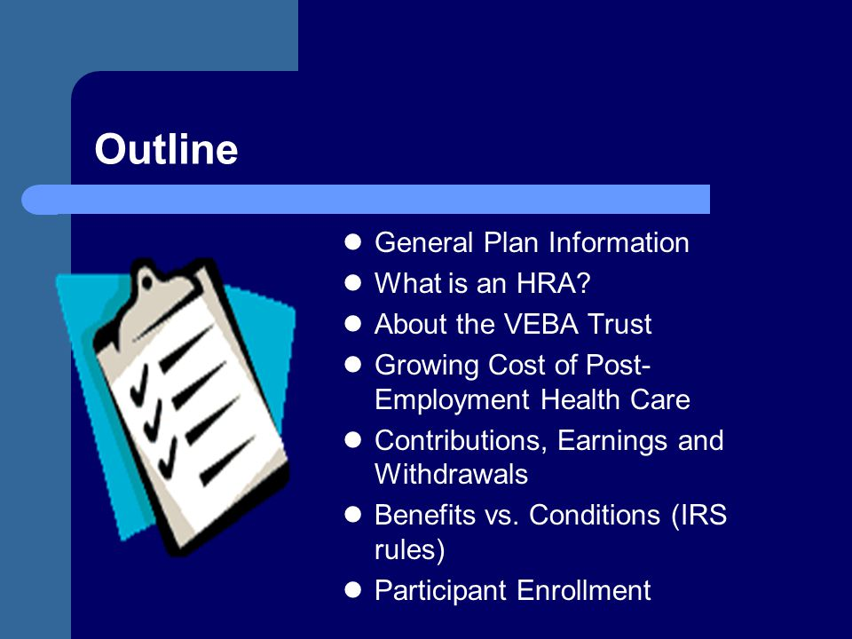 Outline General Plan Information What is an HRA About the VEBA Trust