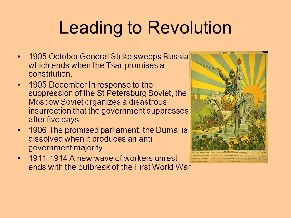 Leading to Revolution 1905 October General Strike sweeps Russia which ends when the Tsar promises a constitution.