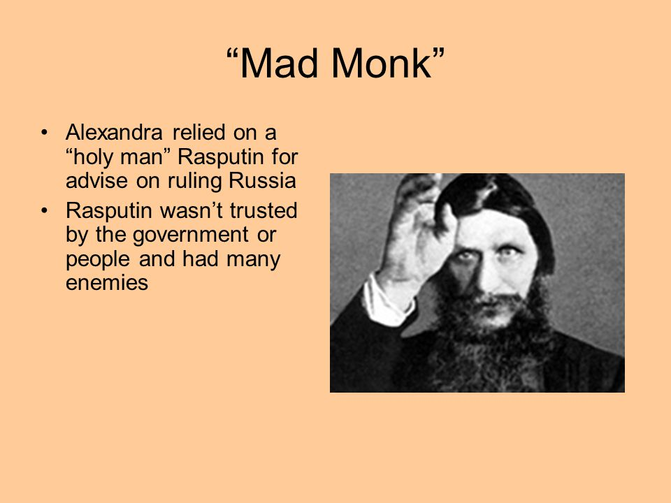 Mad Monk Alexandra relied on a holy man Rasputin for advise on ruling Russia.