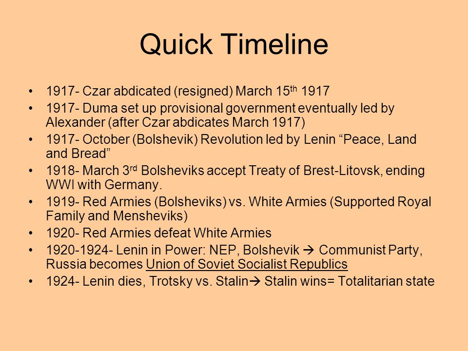 Quick Timeline 1917- Czar abdicated (resigned) March 15th 1917
