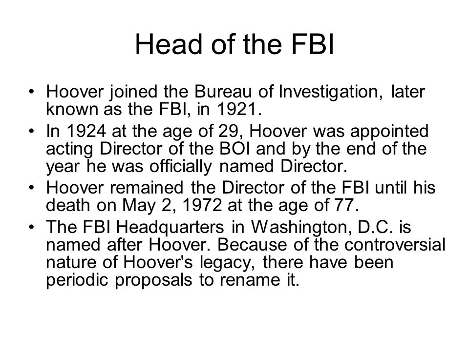 Head of the FBI Hoover joined the Bureau of Investigation, later known as the FBI, in 1921.