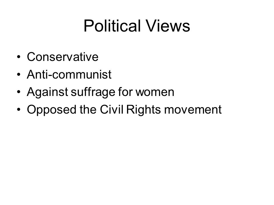 Political Views Conservative Anti-communist Against suffrage for women